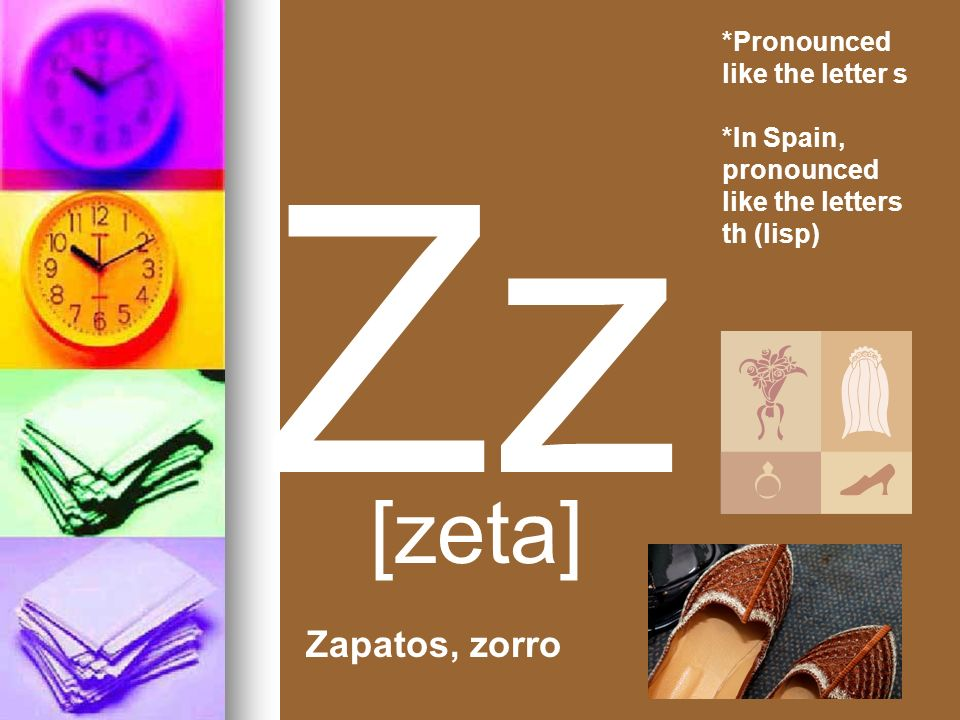 Zz [zeta] Zapatos, zorro *Pronounced like the letter s